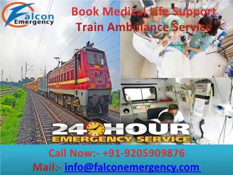 Get Trustworthy and Reputable Service   Falcon Train Ambulance in Delhi and Kolkata at Economic Rate
