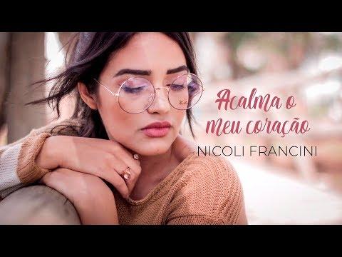 Nicoli Francini - Acalma o Meu Coração