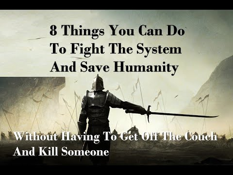 8 Things You Can Do to Fight the System and Save Humanity, Without Having To Kill Someone