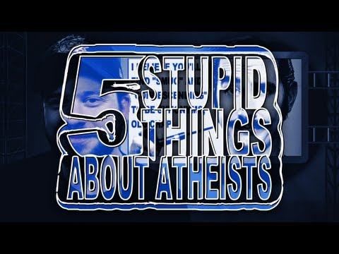 Five Stupid Things About Atheists