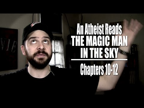 Chapters 10-12 - An Atheist Reads The Magic Man in the Sky