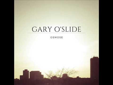 Gary O'slide   Osmose