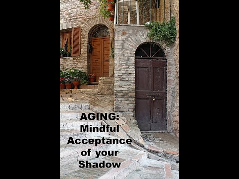 Aging: Mindful Acceptance of your Shadow