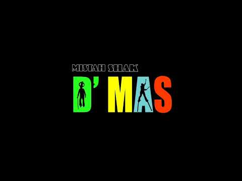 """D MAS""  - by Mistah Shak"