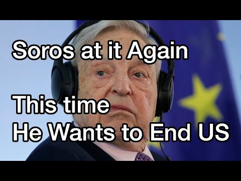 Soros at it Again! This Time There is NO Opposition & he Wants to Completely Destroy US