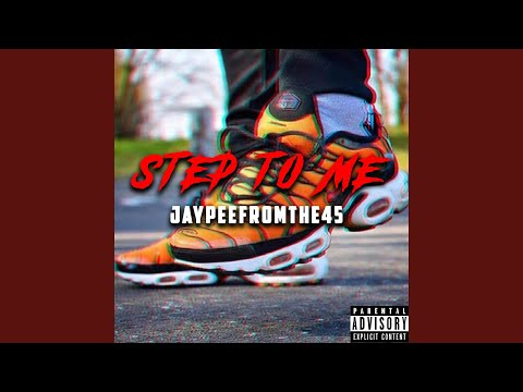 """Jaypeefromthe45 - """"Step to Me"""""""