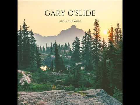 Gary O'slide   Life in the wood