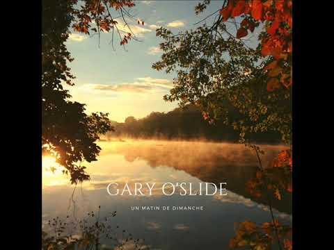 Gary O'slide   Un matin de Dimanche