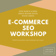 E-COMMERCE SEO WORKSHOP 10 MARCH 2020 GREEN ROOMS HOTEL