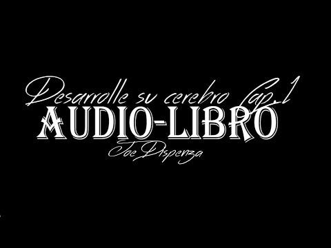DESARROLLE SU CEREBRO, Joe Dispenza. AUDIO LIBRO.