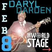 DARYL DARDEN @ The 'newly renovated' World Stage - Sat., Feb. 8th 2020  9PM ~