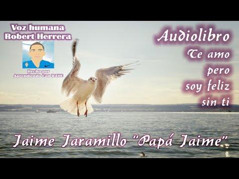 "Audiolibro: Te amo pero soy feliz sin ti ""Papá Jaime""...Voz Humana by Robert Herrera..."