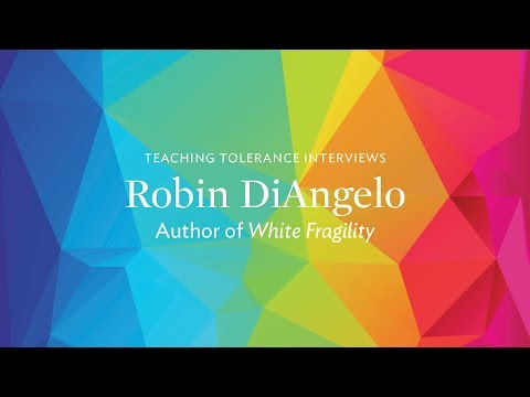 Teaching Tolerance Interviews Robin DiAngelo: White Fragility in the Classroom