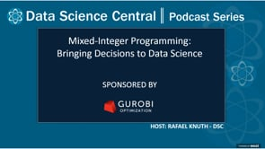DSC Podcast Series: Mixed-Integer Programming: Bringing Decisions to Data Science