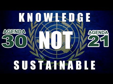 Knowledge NOT Sustainable! | UN Agenda 21/2030 (RE-UPLOAD | 'Fixed' Audio)