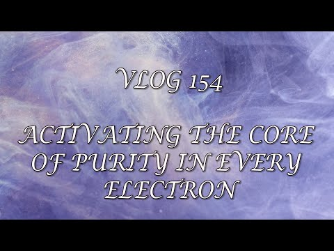 154 - ACTIVATING THE CORE OF PURITY IN EVERY ELECTRON
