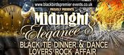 MIDNIGHT ELEGANCE 8 – DINNER AND DANCE LOVERS ROCK AFFAIR
