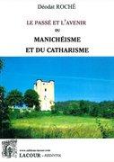 livre le passé et l'avenir du Manichéisme et du Catharisme.deodat.roche.aude.cathares.editions.lacour.olle