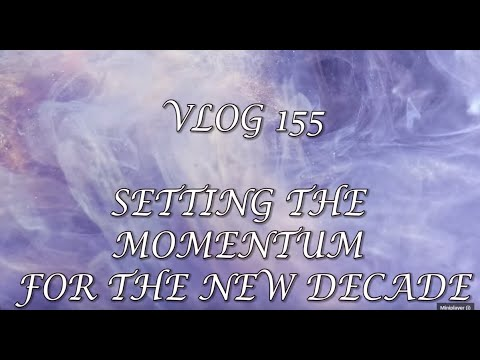 VLOG 155 - SETTING THE MOMENTUM FOR THE NEW DECADE