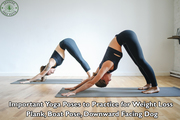 Important Yoga Poses to Practice for Weight Loss
