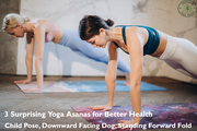 3 surprising Yoga Asanas for Better health