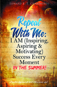 Repeat With Me: I AM (Inspiring, Aspiring & Motivating) Success Every Moment: In The Summer!