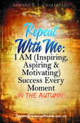 Repeat With Me: I AM (Inspiring, Aspiring & Motivating) Success Every Moment: In The Autumn!