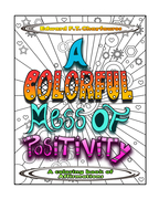 A Colorful Mess of Positivity: A coloring book of affirmations
