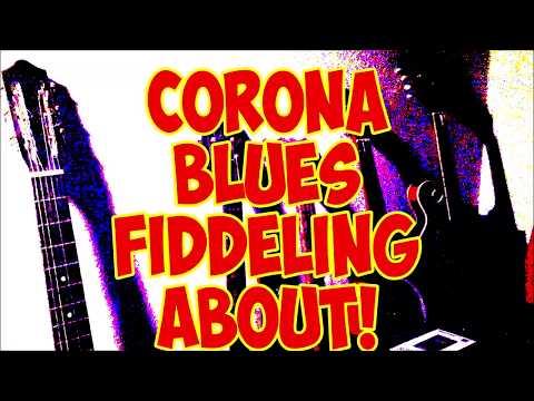 Corona Blues Fiddeling about     A D Eker 2020