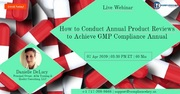 How to Conduct Annual Product Reviews to Achieve GMP Compliance Annual
