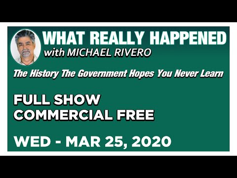 What Really Happened: Mike Rivero Wednesday 3/25/20: Today's News, Calls & Commentary Show