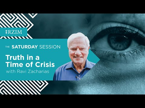 Truth in a Time of Crisis | Ravi Zacharias | THE SATURDAY SESSION | RZIM