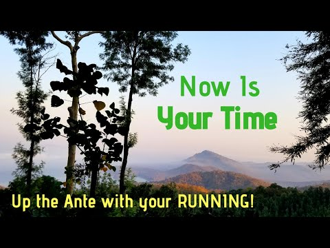 Now is YOUR Time....Up the Ante With Your Running