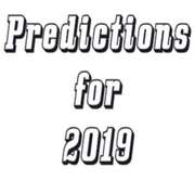 Whats your Prediction(s) for 2019??