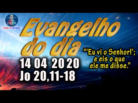 EVANGELHO DO DIA 14/04/2020, COM REFLEXÃO. Evangelho (Jo 20,11-18)