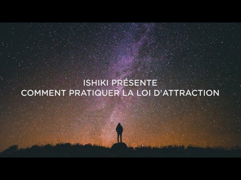 ISHIKI #1 - Comment utiliser la Loi d'Attraction ?
