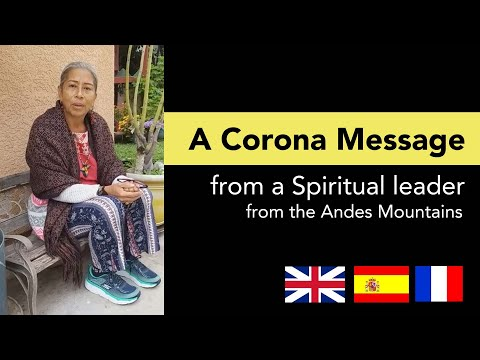 A corona message from a spiritual leader from the Andes (Français, Anglais, Espagnol)