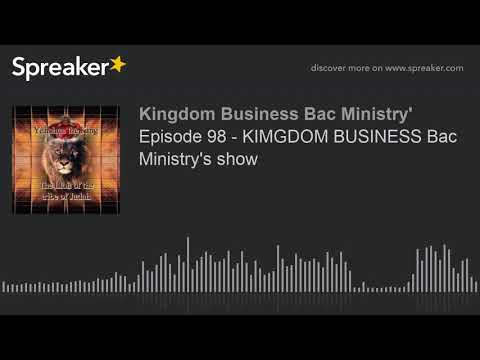 Episode 98 - KIMGDOM BUSINESS Bac Ministry's show