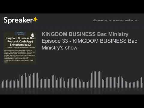 Episode 33 - KIMGDOM BUSINESS Bac Ministry's show