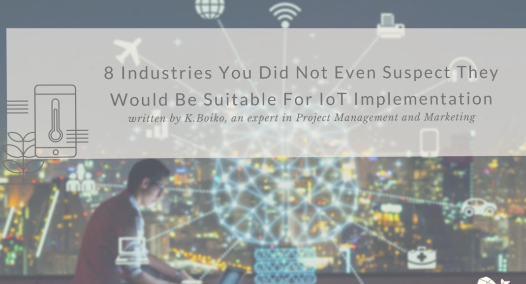 8 Industries You Did Not Even Suspect They Would Be Suitable For Iot Technologies Implementation