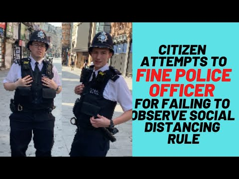 Citizen Attempts to fine Police for failing to Observe Social Distancing (plus more entertainemnt)