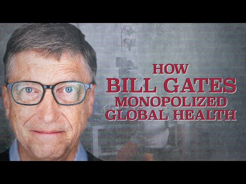MUST SEE: How Bill Gates Monopolized Global Health