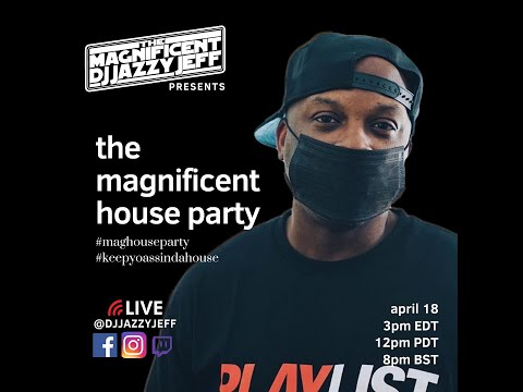 DJ Jazzy Jeff Present's The Magnificent House Party 4/25/20