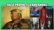 FALSE PROPHETS Q AND ANONS