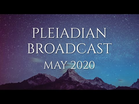 Pleiadian Broadcast May 2020