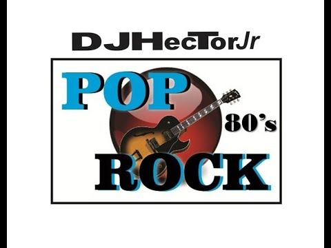 Pop Rock 80's Mix - DJ Héctor Jr.