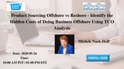 Product Sourcing Offshore vs Reshore - Identify the Hidden Costs of Doing Business Offshore Using TCO Analysis