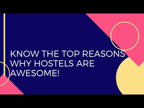 Know The Top Reasons Why Hostels Are Awesome!