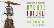 Prolongation de l'Exposition « Bye Bye Future ! L'art de voyager dans le temps »