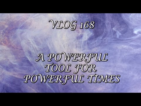 VLOG 168 - A POWERFUL TOOL FOR POWERFUL TIMES